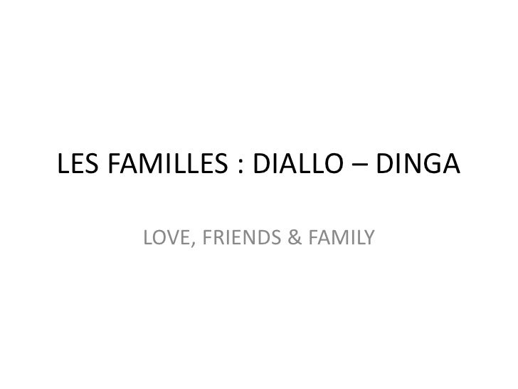 LES FAMILLES : DIALLO – DINGA      LOVE, FRIENDS & FAMILY