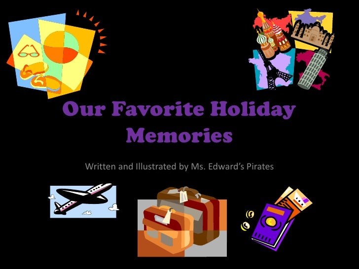 Our Favorite Holiday Memories<br />Written and Illustrated by Ms. Edward's Pirates<br />