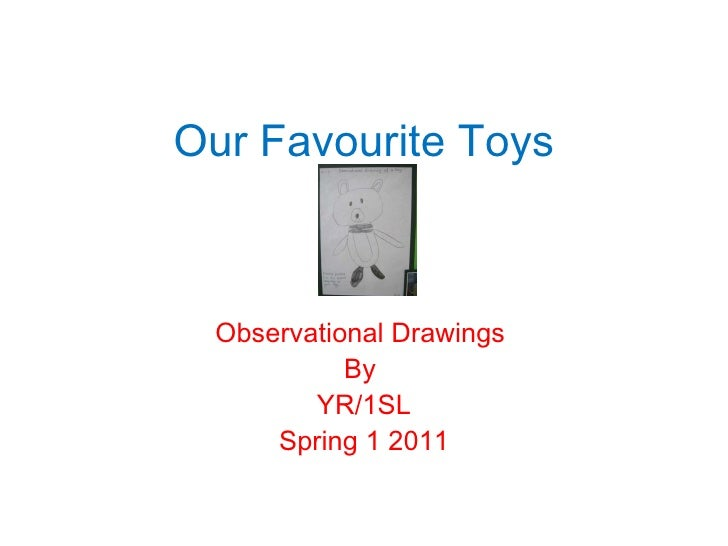 Our Favourite Toys Observational Drawings  By  YR/1SL Spring 1 2011