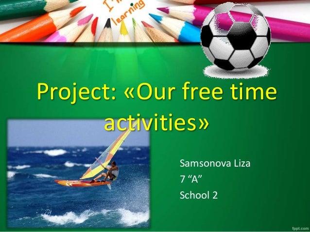 "Project: «Our free time activities» Samsonova Liza 7 ""A"" School 2"