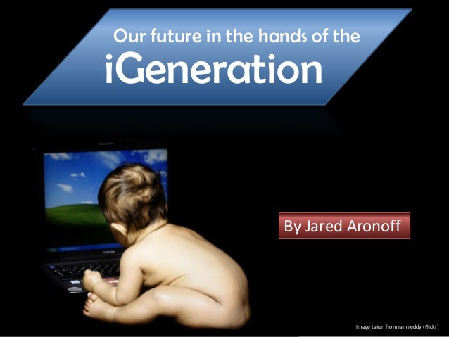 Our future in the hands of the iGeneration