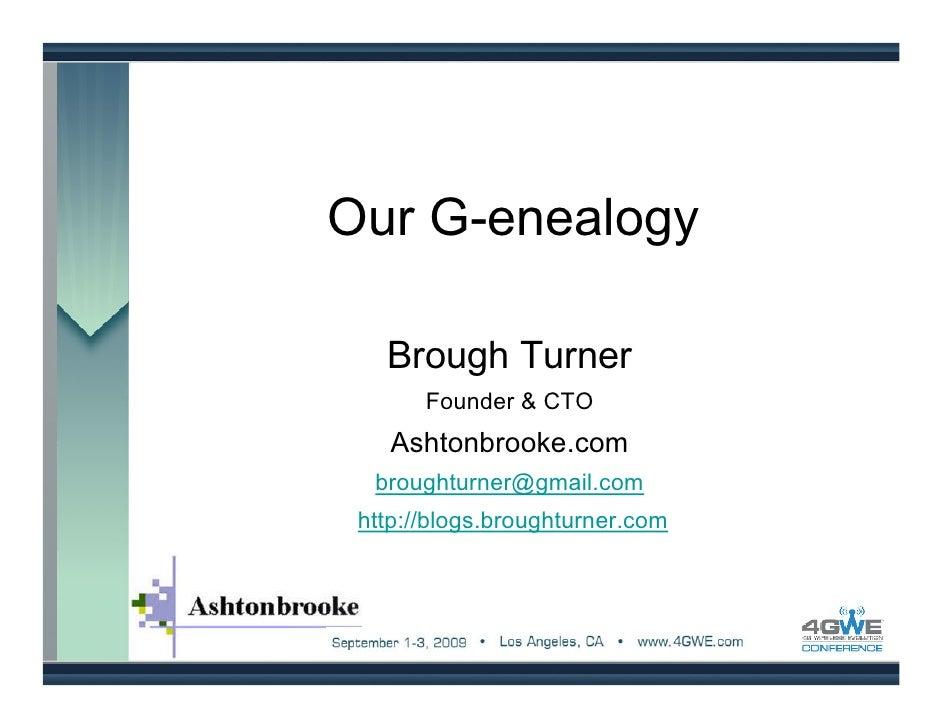 Our G-enealogy     Brough Turner        Founder & CTO     Ashtonbrooke.com   broughturner@gmail.com  http://blogs.broughtu...