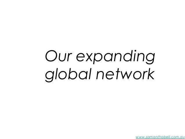 www.samanthabell.com.au Our expanding global network