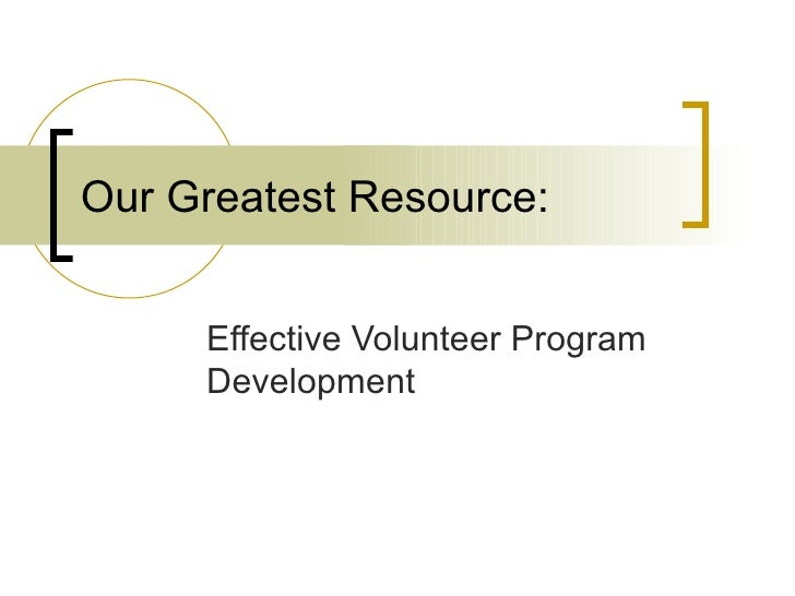 Our Greatest Resource: Effective Volunteer Program Development