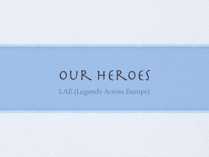 our heroesLAE (Legends Across Europe)
