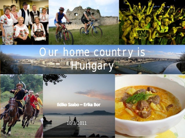 Our home country is     Hungary    10/3/2011