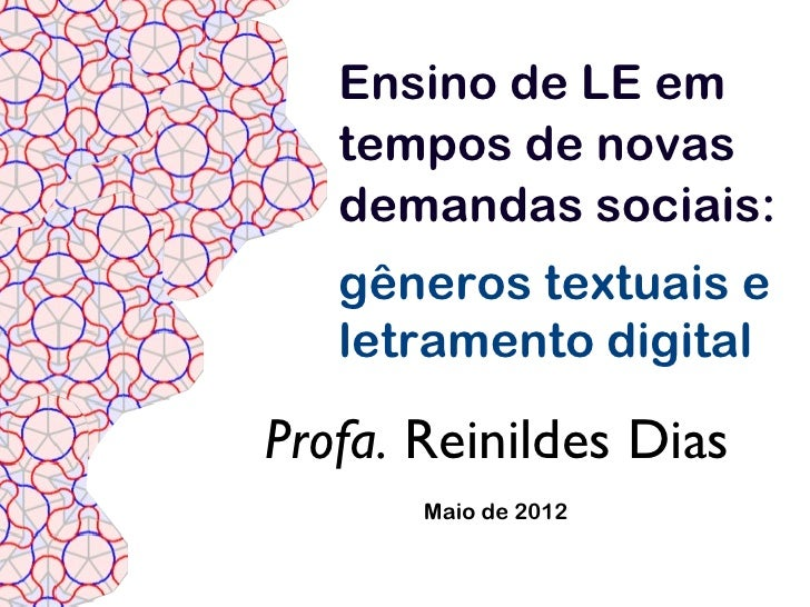 Ensino de LE em   tempos de novas   demandas sociais:   gêneros textuais e   letramento digitalProfa. Reinildes Dias      ...