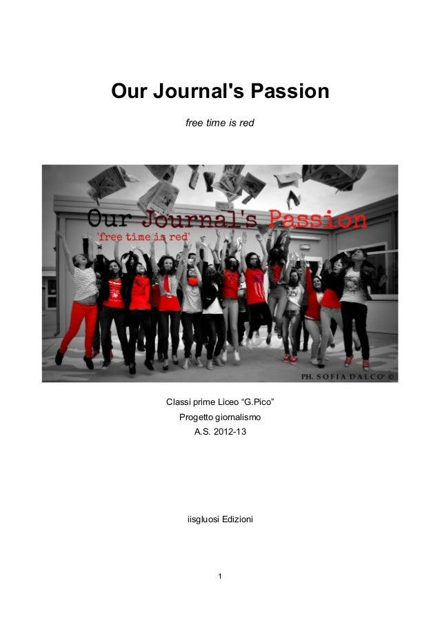 """Our Journals Passionfree time is redClassi prime Liceo """"G.Pico""""Progetto giornalismoA.S. 2012-13iisgluosi Edizioni1"""