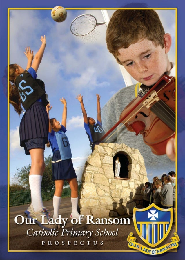 WELCOME Thank you for enquiring about Our Lady of Ransom School. We hope that this prospectus gives you a 'taste' of the s...