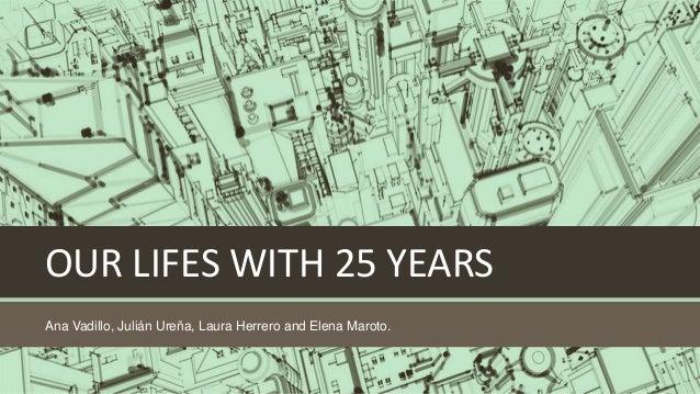 OUR LIFES WITH 25 YEARS Ana Vadillo, Julián Ureña, Laura Herrero and Elena Maroto.