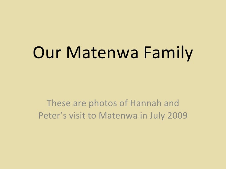 Our Matenwa Family These are photos of Hannah and Peter's visit to Matenwa in July 2009