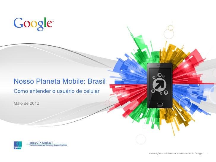 Nosso Planeta Mobile: BrasilComo entender o usuário de celularMaio de 2012                                     Informações...
