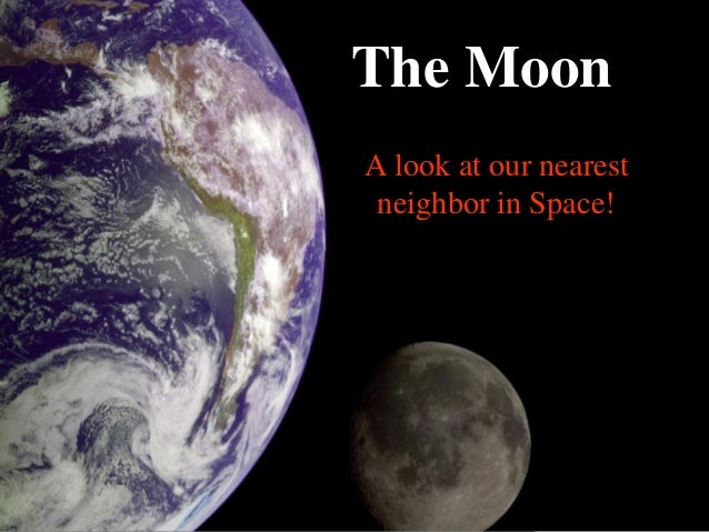 The Moon A look at our nearest neighbor in Space!