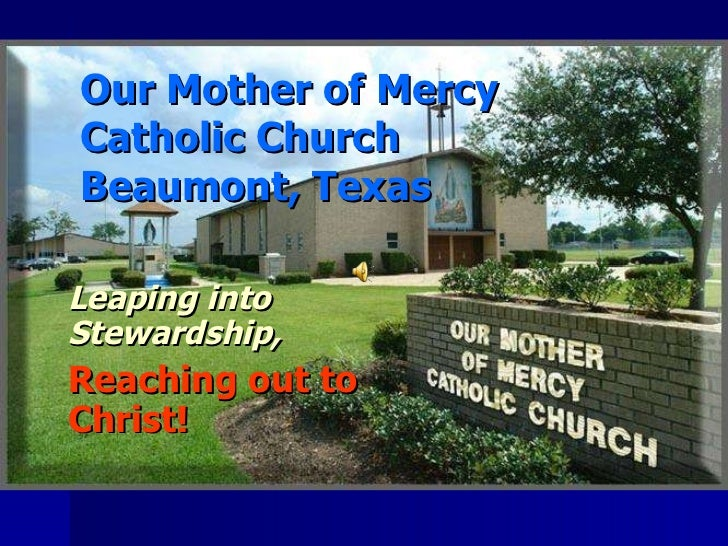 Our Mother of Mercy Catholic Church Beaumont, Texas Leaping into Stewardship,   Reaching out to Christ!