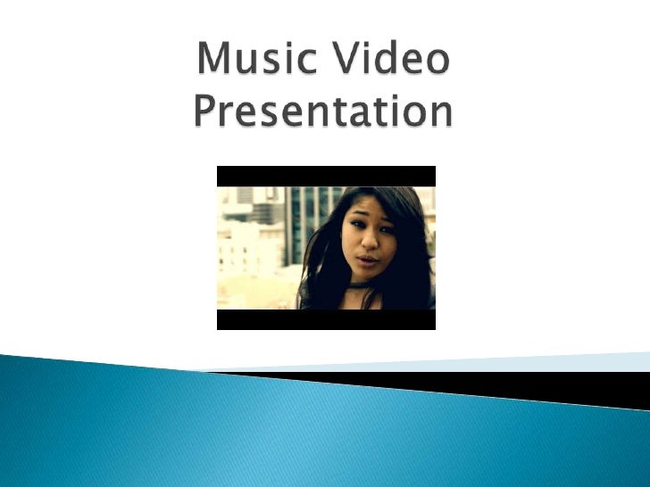 Music Video Presentation<br />