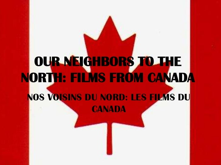 OUR NEIGHBORS TO THE  NORTH: FILMS FROM CANADA<br />NOS VOISINS DU NORD: LES FILMS DU CANADA<br />