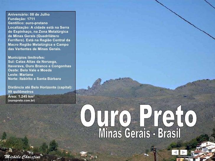 Ouro Preto Aniversário: 08 de Julho  Fundação: 1711  Gentílico: ouro-pretano  Localização: A cidade está na Serra do Espin...