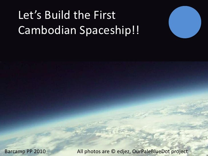 Let's Build the First Cambodian Spaceship!!<br />Let's Design the first Cambodian Spaceship!!!<br />Barcamp PP 2010       ...