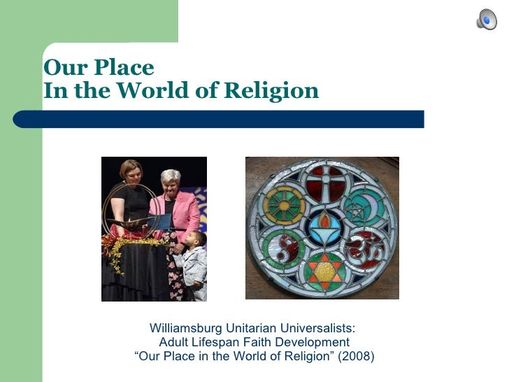 """Our Place  In the World of Religion   Williamsburg Unitarian Universalists:  Adult Lifespan Faith Development """" Our Place ..."""