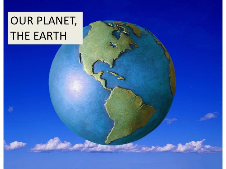 OUR PLANET,THE EARTH