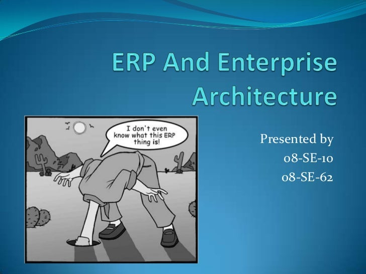 ERP And Enterprise Architecture<br />Presented by <br />08-SE-10<br />08-SE-62<br />