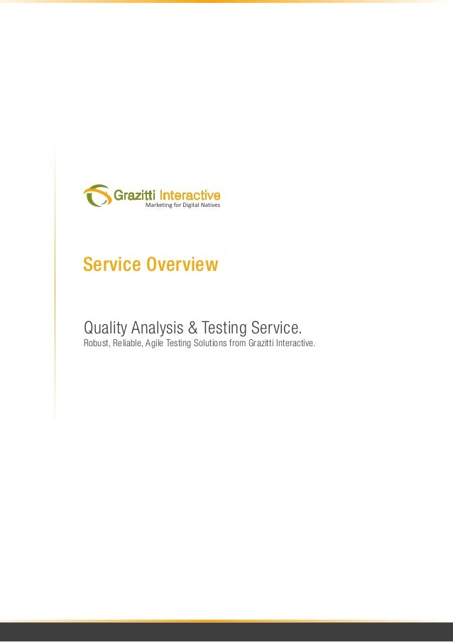 Service OverviewQuality Analysis & Testing Service.Robust, Reliable, Agile Testing Solutions from Grazitti Interactive.