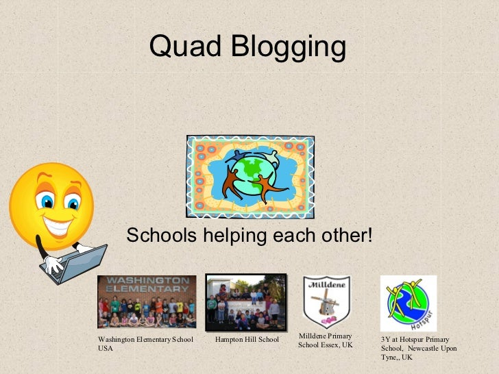 Quad Blogging        Schools helping each other!Washington Elementary School   Hampton Hill School   Milldene Primary   3Y...