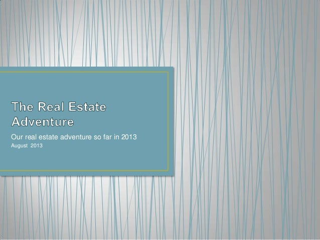 Our real estate adventure so far in 2013 August 2013
