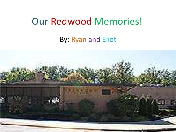 Our Redwood Memories!     By: Ryan and Eliot