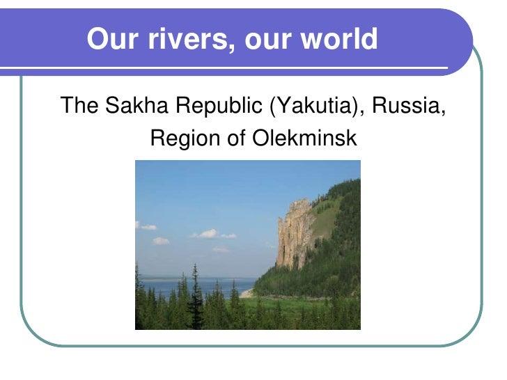 Our rivers, our worldThe Sakha Republic (Yakutia), Russia,       Region of Olekminsk