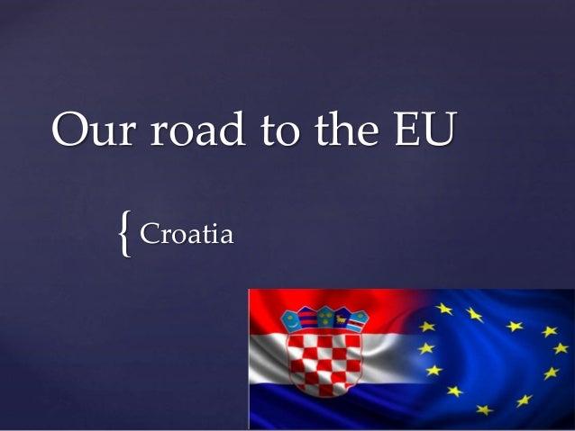 OUR ROAD TO THE EU: CROATIA