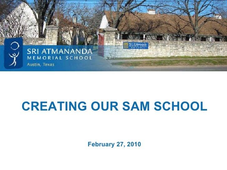 CREATING OUR SAM SCHOOL February 27, 2010