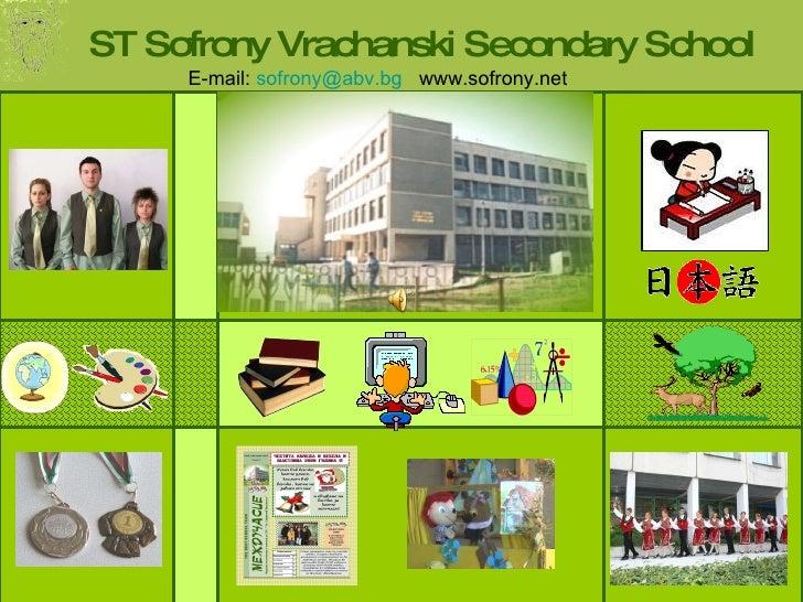 ST Sofrony Vrachanski Secondary School E-mail:  [email_address]   www.sofrony.net
