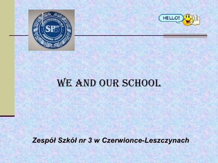 We and our school Zespół Szkół nr 3 w Czerwionce-Leszczynach