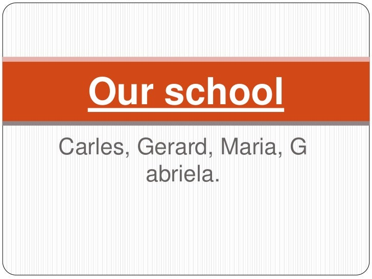 Carles, Gerard, Maria, Gabriela.<br />Our school<br />
