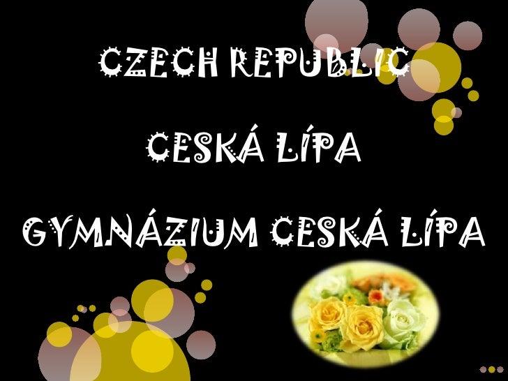 CZECH REPUBLIC     CESKÁ LÍPAGYMNÁZIUM CESKÁ LÍPA