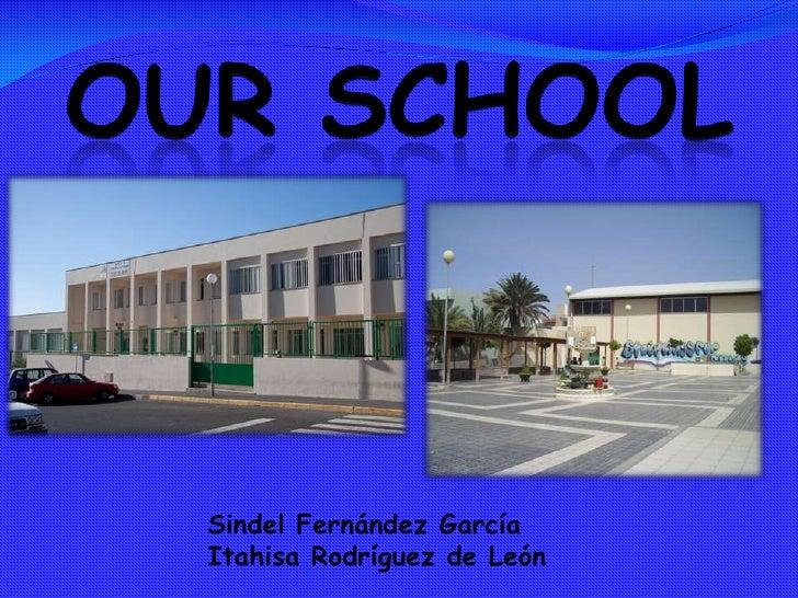 Ourschool<br />Sindel Fernández García<br />Itahisa Rodríguez de León  <br />