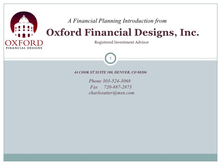 44 COOK ST SUITE 100, DENVER, CO 80206 Oxford Financial Designs, Inc. Registered Investment Advisor A Financial Planning I...