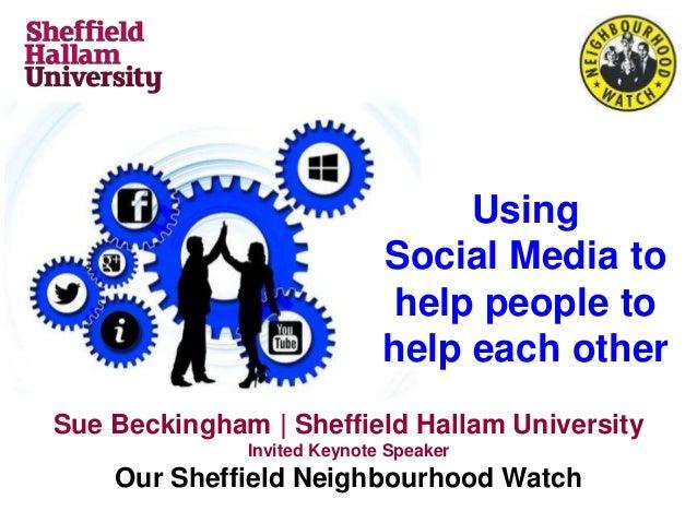 Using Social Media to help people to help each other Sue Beckingham | Sheffield Hallam University Invited Keynote Speaker ...