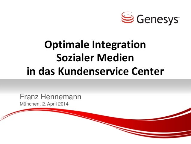 Optimale Integration Sozialer Medien in das Kundenservice Center Franz Hennemann München, 2. April 2014