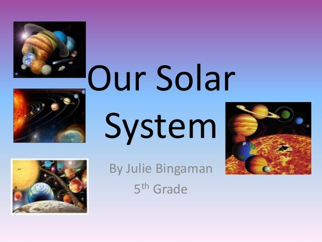 Our Solar System By Julie Bingaman 5th Grade