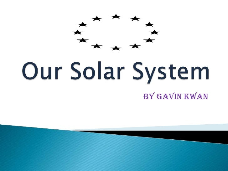 Our Solar System<br />By GAVIN KWAN<br />