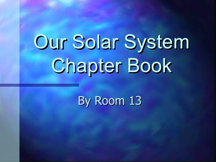 Our Solar System Chapter Book    By Room 13