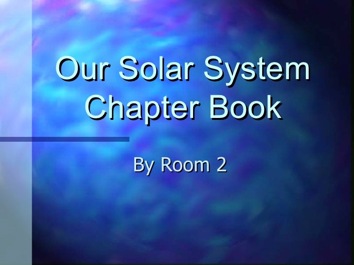 Our Solar System Chapter Book    By Room 2