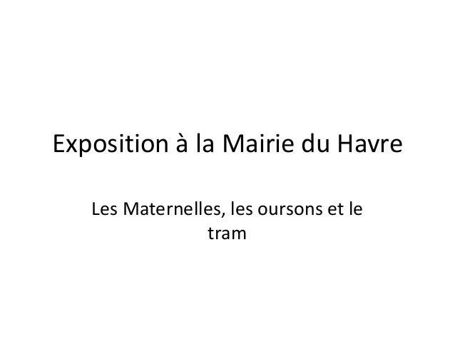 Exposition à la Mairie du Havre   Les Maternelles, les oursons et le                tram