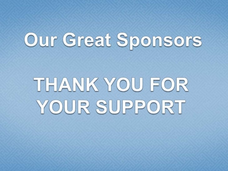 Our Great Sponsors THANK YOU FOR YOUR SUPPORT<br />