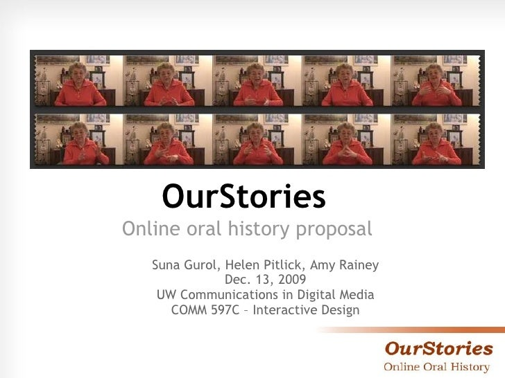 OurStories   Online oral history proposal  Suna Gurol, Helen Pitlick, Amy Rainey Dec. 13, 2009 UW Communications in Digita...