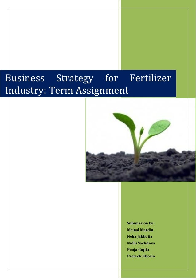 Business Strategy for FertilizerIndustry: Term Assignment                       Submission by:                       Mrina...