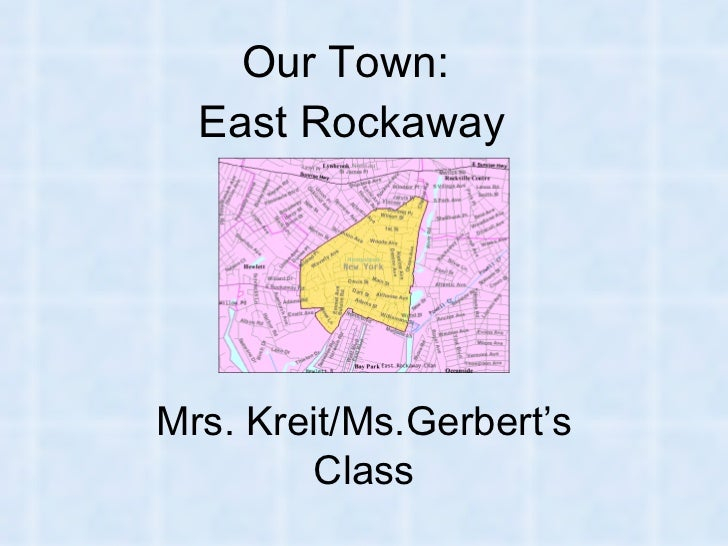 Our Town:  East Rockaway Mrs. Kreit/Ms.Gerbert's Class