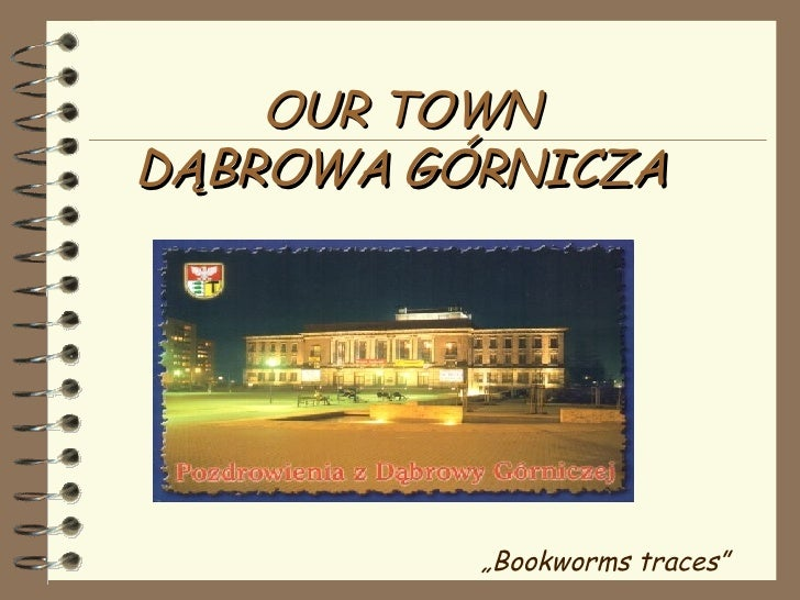 "OUR TOWN DĄBROWA GÓRNICZA "" Bookworms traces"""